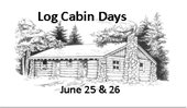 log cabin days june 25 & 26