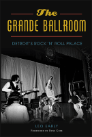 Grande Ballroom: Detroit&#39s Rock &#39n&#39 Roll Palace book cover